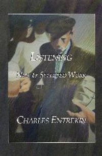 Listening: New & Selected Work by Charles Entrekin
