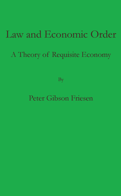 Economic Order A Theory of Requisite Economy by Peter Friesen